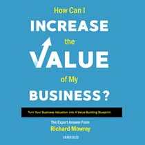 How Can I Increase the Value of My Business? by Richard Mowrey audiobook