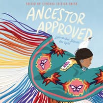 Ancestor Approved: Intertribal Stories for Kids by Cynthia Leitich Smith audiobook