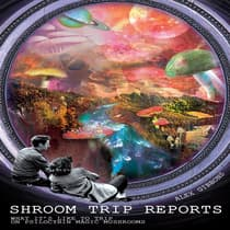 Shroom Trip Reports—What It's Like to Trip on Psilocybin Magic Mushrooms by Alex Gibbons audiobook