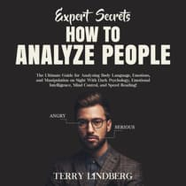Expert Secrets – How to Analyze People: The Ultimate Guide for Analyzing Body Language, Emotions, and Manipulation on Sight With Dark Psychology, Emotional Intelligence, Mind Control, and Speed Reading! by Terry Lindberg audiobook