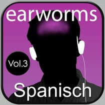 Spanisch Vol. 3 by Earworms Learning audiobook