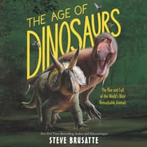 The Age of Dinosaurs by Steve Brusatte audiobook