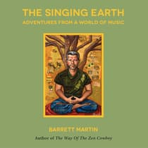 The Singing Earth: Adventures From A World Of Music by Barrett Martin audiobook