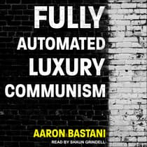 Fully Automated Luxury Communism by Aaron Bastani audiobook