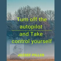 Turn Off the Autopilot and Take Control Yourself by Jozsef Piller audiobook