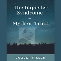 The Imposter Syndrome—Myth or Truth? by Jozsef Piller audiobook