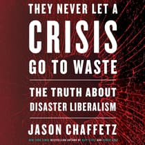 They Never Let a Crisis Go to Waste by Jason Chaffetz audiobook