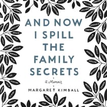 And Now I Spill the Family Secrets by Margaret Kimball audiobook