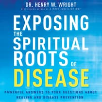 Exposing the Spiritual Roots of Disease by Henry W. Wright audiobook