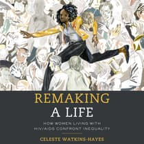 Remaking a Life: How Women Living with HIV/AIDS Confront Inequality by Celeste Watkins-Hayes audiobook