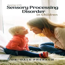 Coping with Sensory Processing Disorder in Children by Dale Pheragh audiobook