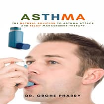 Asthma: The Natural Solution to Asthma Attack and Relief Management Therapy by Orghe Pharry audiobook