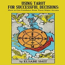 Using Tarot for Successful Decisions: How to Get Guidance from Tarot Major Arcana by Elsabe Smit audiobook