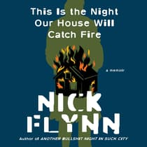 This Is the Night Our House Will Catch Fire by Nick Flynn audiobook
