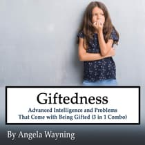 Giftedness: Advanced Intelligence and Problems That Come with Being Gifted (3 in 1 Combo) by Angela Wayning audiobook