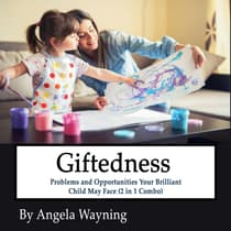 Giftedness: Problems and Opportunities Your Brilliant Child May Face (2 in 1 Combo) by Angela Wayning audiobook