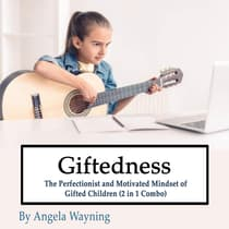 Giftedness: The Perfectionist and Motivated Mindset of Gifted Children (2 in 1 Combo) by Angela Wayning audiobook