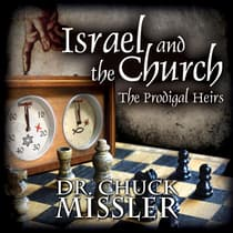 Israel and the Church: The Prodigal Heirs by Chuck Missler audiobook