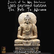Secrets of The Way In between; Lord Gautama Buddha; The Path to Nirvana by Jagannatha Dasa and the Inner Lion Players audiobook