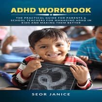 ADHD Workbook: The Practical Guide for Parents & School Teachers for Managing ADHD in Kids and Making them Better by Seor Janice audiobook