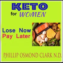Keto for Women - Lose Now - Pay Later by Phillip Osmond Clark audiobook