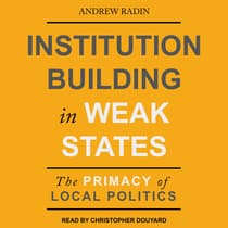 Institution Building in Weak States by Andrew Radin audiobook