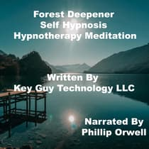 Forest Deepener Self Hypnosis Hypnotherapy Meditation by Key Guy Technology LLC audiobook