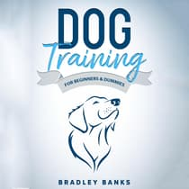 Dog Training for Beginners & Dummies by Bradley Banks audiobook