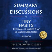 Summary and Discussions of Tiny Habits: The Small Changes That Change Everything By BJ Fogg by The Growth Digest audiobook