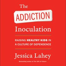 The Addiction Inoculation by Jessica Lahey audiobook