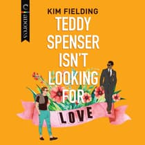 Teddy Spenser Isn't Looking for Love by Kim Fielding audiobook