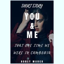 You & Me (Short Story: That One Time We Were In Cambodia) by Honey March audiobook
