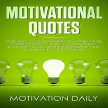Motivational Quotes: More than 1000 Daily Inspirational Affirmations of Wisdom from the Best Speakers that will make you a Success in Business and change your Life using Positive Thinking by Motivation Daily audiobook