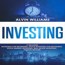 Investing: 5 Manuscripts: Investing for Beginners, Stock Investing for Beginners, Stock Market Investing, Real Estate Investing, Passive Income (Investing, Passive Income, Stock Market, Trading Book 7) by Alvin Williams audiobook