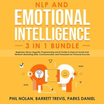 NLP and Emotional Intelligence 3 in 1 Bundle: Beginners Neuro Linguistic Programming and EI Guide to improve Social and Network Marketing Skills, Communication and Persuasion for Personal Success by Phil Nolan, Barrett Trevis, Parks Daniel audiobook
