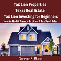 Tax Lien Properties  Texas Real Estate Tax Lien Investing for Beginners by Green E. Blank audiobook