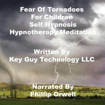 Fear Of Tornadoes For Children Self Hypnosis Hypnotherapy Meditation by Key Guy Technology LLC audiobook