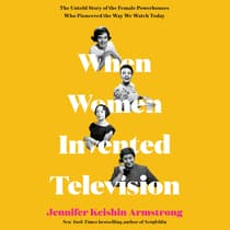 When Women Invented Television by Jennifer Keishin Armstrong audiobook