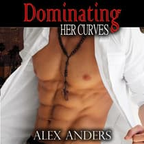 Dominating Her Curves (BBW, BDSM Erotica Romance) by Alex Anders audiobook