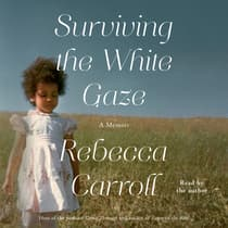 Surviving the White Gaze by Rebecca Carroll audiobook