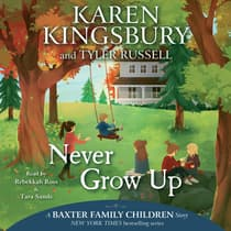 Never Grow Up by Karen Kingsbury audiobook