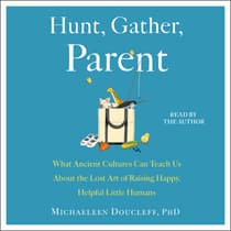 Hunt, Gather, Parent by Michaeleen Doucleff audiobook