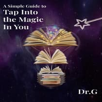 A Simple Guide to Tap Into the Magic in You by G  audiobook
