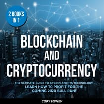 Blockchain and Cryptocurrency 2 Books in 1: The Ultimate Guide to Bitcoin and its Technology – Learn how to profit for the coming 2020 Bull Run! by Corey Bowen audiobook