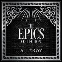 The Epics Collection by A LeRoy audiobook