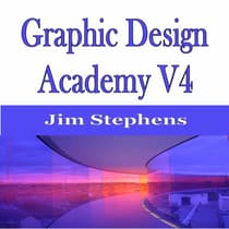 ​Graphic Design Academy V4 by Jim Stephens audiobook