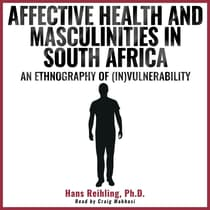 Affective Health and Masculinities in South Africa by Hans Reihling audiobook