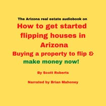 The Arizona real estate audiobook on How to get started flipping houses in Arizona by Scott Roberts audiobook