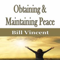 Obtaining & Maintaining Peace by Bill Vincent audiobook