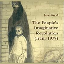 The People's Imaginative Revolution (Iran, 1979) by Jane Wood audiobook